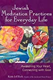 Jewish Meditation Practices for Everyday Life: Awakening Your Heart, Connecting with God