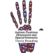 Autism: Fixations Obsessions and Special Interests
