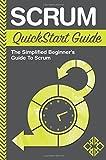 Scrum QuickStart Guide: A Simplified Beginner's Guide To Mastering Scrum