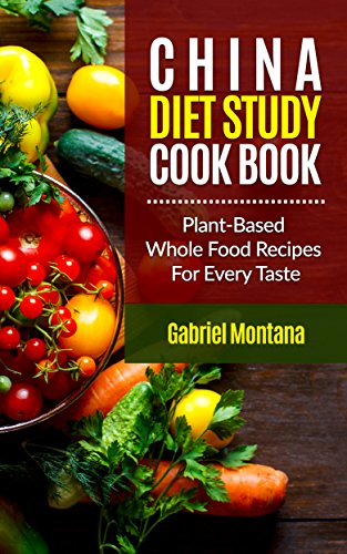 The china diet study cookbook plant based whole food recipes for the china diet study cookbook plant based whole food recipes for every taste forumfinder Images