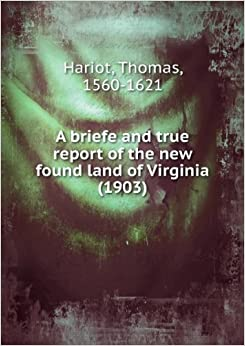 Book A briefe and true report of the new found land of Virginia, (Dodd, Mead & company's facsimile reprints of rare books: Historical series)