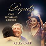Dignity: One Woman's Choice | Kelly Carr