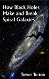 img - for How Black Holes Make and Break Spiral Galaxies book / textbook / text book
