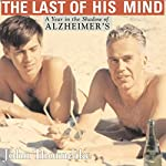 The Last of His Mind: A Year in the Shadow of Alzheimer's | John Thorndike
