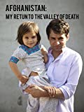 Afghanistan: My Return to the Valley of Death