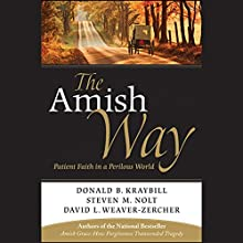 The Amish Way: Patient Faith in a Perilous World Audiobook by Donald B. Kraybill, Steven M. Nolt Narrated by Steve Coulter