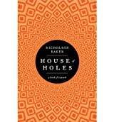 House of Holes: A Book of Raunch [ HOUSE OF HOLES: A BOOK OF RAUNCH ] by Baker, Nicholson (Author) Aug-09-2011 [ Hardcover ]