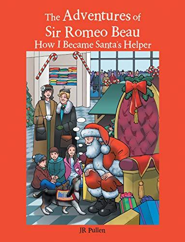 The Adventures of Sir Romeo Beau: How I Became Santa's Helper