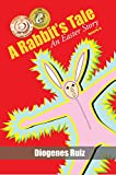 A Rabbit's Tale an Easter Story (Praying Mantis Series Book 1)
