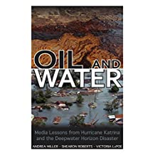 Oil and Water  Media Lessons from Hurricane Katrina and the Deepwater Horizon Disaster