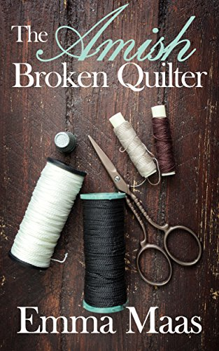 The Amish Broken Quilter (Amish Romance) by [Maas, Emma]