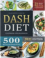 DASH Diet Cookbook for Beginners: 500 Healthy Low-Sodium Recipes to Lose Weight and Lower Blood Pressure | 21-Day Meal Plan Included