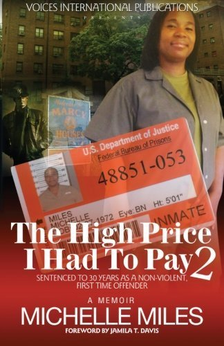 The High Price I Had To Pay 2: Sentenced To 30 Years As A Non-Violent First Time Offender by Miles, Michelle (2015) Paperback