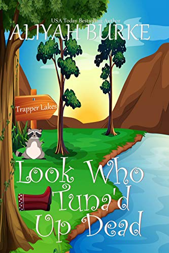 Look Who Tuna'd Up Dead: A Trapper Lakes Mystery by [Burke, Aliyah]