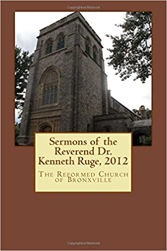 Book Sermons of the Reverend Dr. Kenneth Ruge, 2012: The Reformed Church of Bronxville