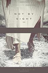 Not by Sight: A Fresh Look at Old Stories of Walking by Faith