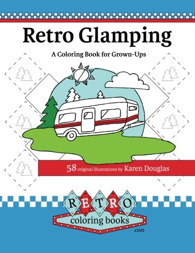 Retro Glamping Coloring Book for Grown-Ups: Join the adult coloring revolution and color your dream camper (Retro Coloring Books) (Volume 1)
