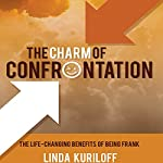 The Charm of Confrontation: The Life-Changing Benefits of Being Frank | Linda Kuriloff