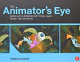 The Animator's Eye: Adding Life to Animation with Timing, Layout, Design, Color and Sound