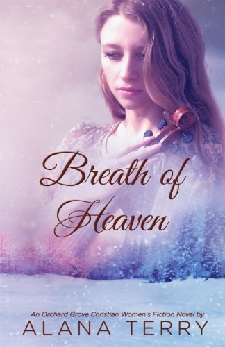 Breath Of Heaven  An Orchard Grove Christian Womens Fiction Novel   Volume 3