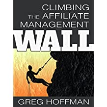 Climbing the Affiliate Management Wall: How Merchants and Managers Find Growth Through the Affiliate Marketing Channel