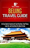 Beijing Travel Guide: An Easy Guide to Exploring the Top Attractions, Food Places, Local Life, and Everything You Need to Know (Traveler Republic)