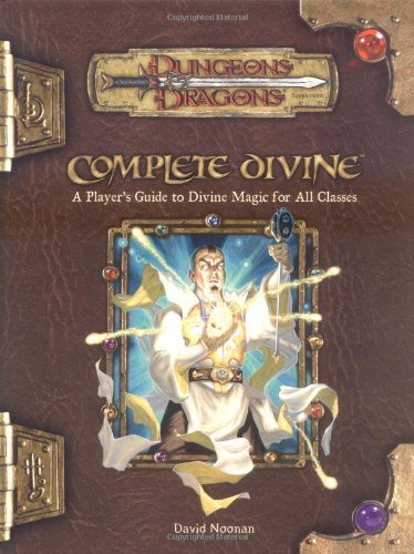 Complete Divine: A Player's Guide to Divine Magic for all Cl