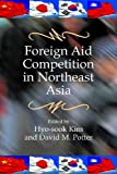 Foreign Aid Competition in Northeast Asia, , 1565494962