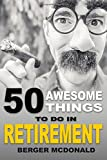 #7: 50 Awesome Things To Do In Retirement: The Humorous Guide To Enjoy Life After Work