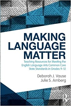 Book Making Language Matter: Teaching Resources for Meeting the English Language Arts Common Core State Standards in Grades 9-12 by Vause Deborah J. Amberg Julie S. (2012-08-22)