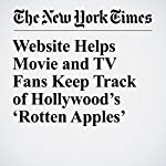 Website Helps Movie and TV Fans Keep Track of Hollywood's 'Rotten Apples' | Maya Salam