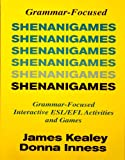 Shenanigames : Grammar Focused ESL/EFL Activities and Games, Kealey, James, 0866471006