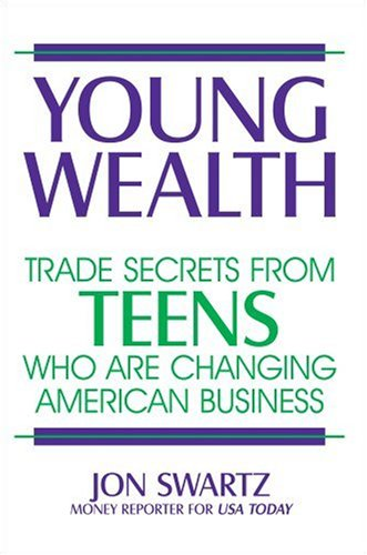 Young Wealth: Trade Secrets from Teens Who Are Changing American Business PDF