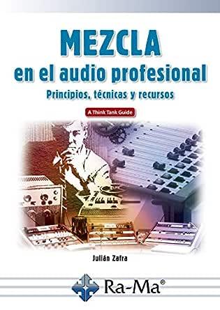Mezcla en el audio profesional: Principios, técnicas y recursos