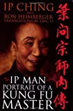Ip Man - Portrait of a Kung Fu Master by Ip Ching, Ron Heimberger(January 23, 2001) Paperback