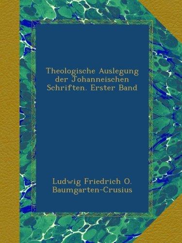 Download Theologische Auslegung der Johanneischen Schriften. Erster Band (German Edition) PDF