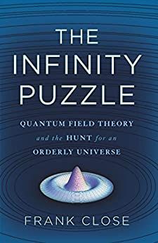 The Infinity Puzzle: Quantum Field Theory and the Hunt for an Orderly Universe by [Close, Frank]