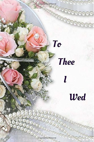 Read Online To Thee I Wed: 150 page 6x9 college ruled notebook  Layout: Based on the Cornell University note taking system there is room for notes and jotting info in the blank areas. PDF