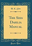 Amazon / Forgotten Books: The Sies Dahlia Manual Classic Reprint (H E Sies)