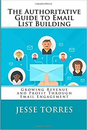 Book The Authoritative Guide to Email List Building: Growing Revenue and Profit Through Email Engagement by Jesse Torres (2016-02-22)