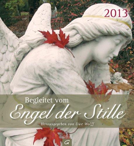 Begleitet vom Engel der Stille 2013: Wandkalender