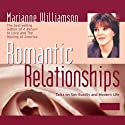 Romantic Relationships: Talks on Spirituality and Modern Life Audiobook by Marianne Williamson Narrated by Marianne Williamson