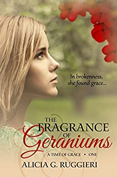 The Fragrance of Geraniums (A Time of Grace Book 1) by [Ruggieri, Alicia G.]