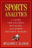 Sports Analytics - A Guide for Coaches, Managers, and Other Decision Makers