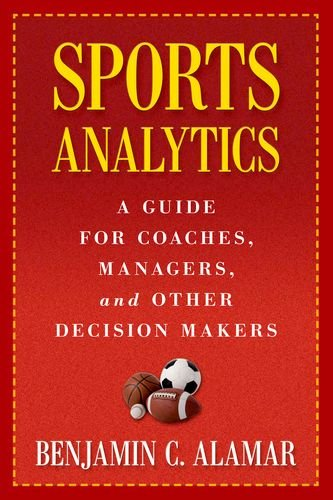 Sports Analytics � A Guide for Coaches; Managers; and Other Decision Makers