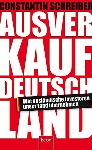 Ausverkauf Deutschland: Wie ausländische Investoren unser Land übernehmen Gebundenes Buch – 8. September 2010 Constantin Schreiber Econ 3430200954 Volkswirtschaft