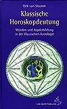 Klassische Horoskopdeutung: Würden und Aspektbildung in der klassischen Astrologie (Standardwerke der Astrologie)