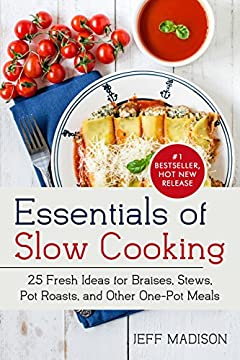 Essentials of Slow Cooking: 25 Fresh Ideas for Braises, Stews, Pot Roasts, and Other One-Pot Meals (Good Food Series)