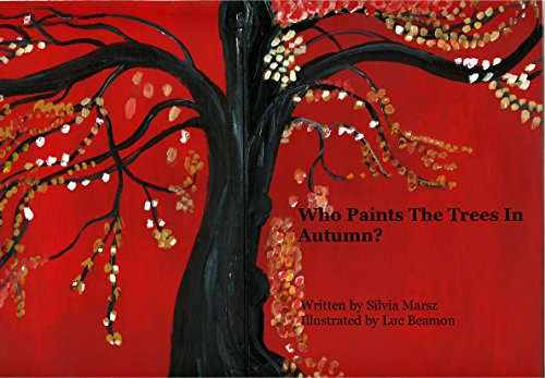 Who Paints The Trees In Autumn? (Who Paints The Four Seasons? Book 1)