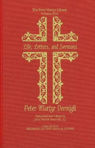 Life, Letters, and Sermons (Sixteenth Century Essays & Studies)